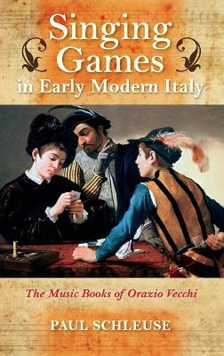 Singing Games in Early Modern Italy by Paul Schleuse