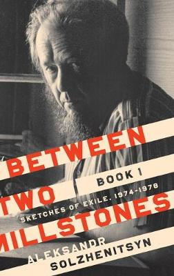 Between Two Millstones, Book 1: Sketches of Exile, 1974-1978 by Aleksandr Solzhenitsyn