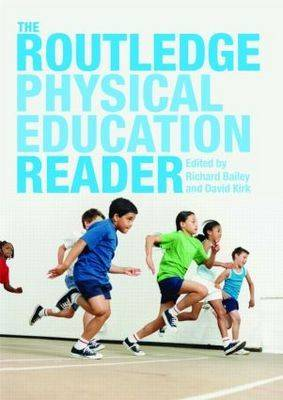 The Routledge Physical Education Reader by Richard Bailey