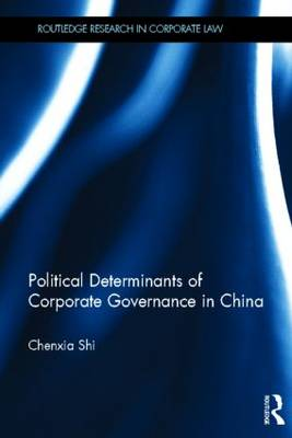 The Political Determinants of Corporate Governance in China by Chenxia Shi