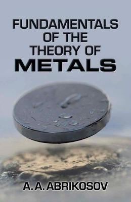 Fundamentals of the Theory of Metals by A. A. Abrikosov