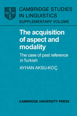 The Acquisition of Aspect and Modality by Ayhan Aksu-Koc