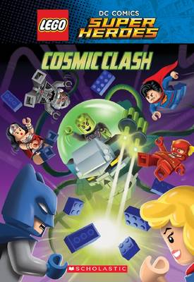 Cosmic Clash (Lego DC Comics Super Heroes: Chapter Book) by J E Bright