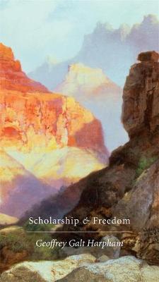 Scholarship and Freedom by Geoffrey Galt Harpham