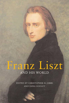Franz Liszt and His World by Christopher H. Gibbs