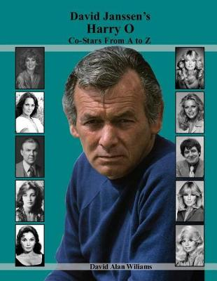 David Janssen's Harry O Co-Stars from A to Z by David Alan Williams