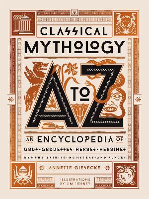 Classical Mythology A to Z: An Encyclopedia of Gods & Goddesses, Heroes & Heroines, Nymphs, Spirits, Monsters, and Places by Annette Giesecke
