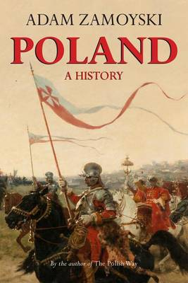 Poland: A History by Adam Zamoyski