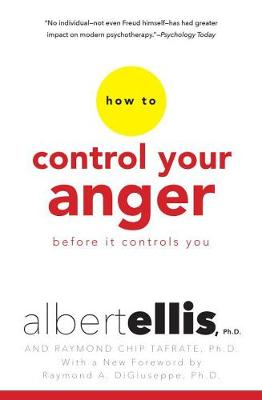 How To Control Your Anger Before It Controls You by Albert Ellis