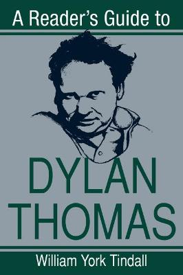 Reader's Guide to Dylan Thomas by William York Tindall