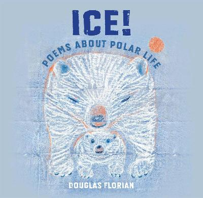 Ice! Poems About Polar Life book