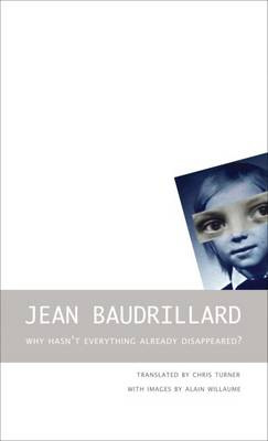 Why Hasn't Everything Already Disappeared? by Jean Baudrillard