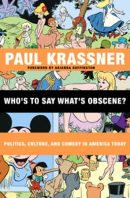 Who's to Say What's Obscene?: Politics, Culture, and Comedy in America Today by Paul Krassner