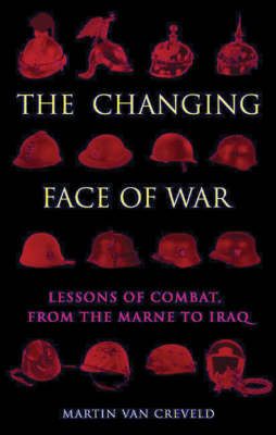 Changing Face of War by Martin van Creveld