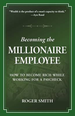 Becoming the Millionaire Employee by Roger Dean Smith