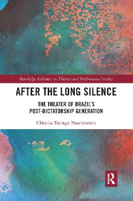After the Long Silence: The Theater of Brazil's Post-Dictatorship Generation by Claudia Tatinge Nascimento