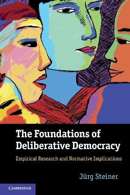 Foundations of Deliberative Democracy by Jurg Steiner