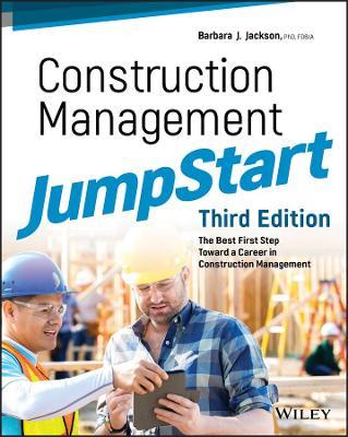 Construction Management JumpStart: The Best First Step Toward a Career in Construction Management by Barbara J. Jackson