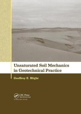Unsaturated Soil Mechanics in Geotechnical Practice by Geoffrey E Blight