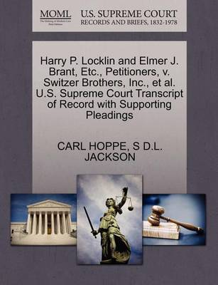 Harry P. Locklin and Elmer J. Brant, Etc., Petitioners, V. Switzer Brothers, Inc., et al. U.S. Supreme Court Transcript of Record with Supporting Pleadings by Carl Hoppe