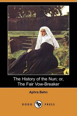 The History of the Nun; Or, the Fair Vow-Breaker (Dodo Press) by Aphra Behn