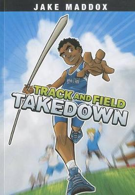 Track and Field Takedown by ,Jake Maddox