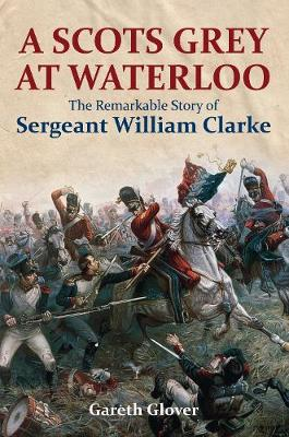 A Scot's Grey at Waterloo by Gareth Glover