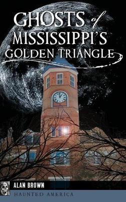 Ghosts of Mississippi's Golden Triangle by Alan Brown
