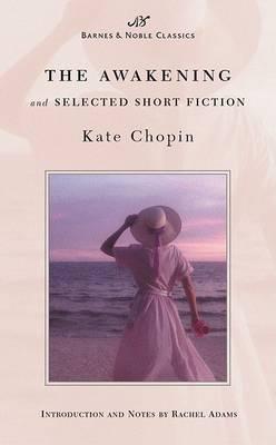 Awakening and Selected Short Fiction (Barnes & Noble Classics Series) book