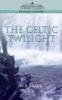 The Celtic Twilight by W B Yeats