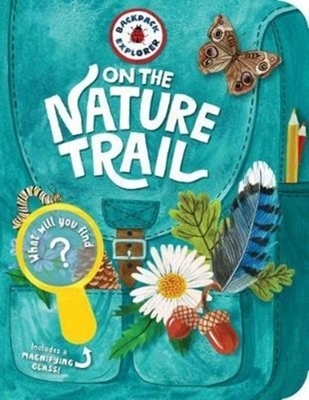 Backpack Explorer: On the Nature Trail by Editors of Storey Publishing