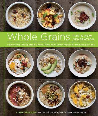 Whole Grains for a New Generation by Liana Krissoff