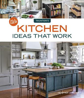 All New Kitchen Ideas That Work by Heather J. Paper