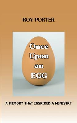 Once Upon an Egg: A Memory That Inspired a Ministry by Roy Porter