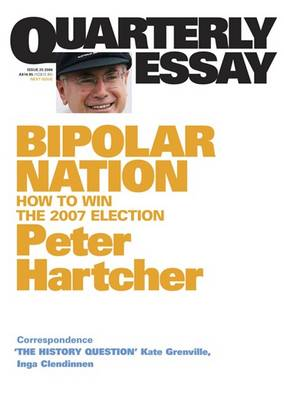 Bipolar Nation: How To Win The 2007 Election: Quarterly Essay 25 by Peter Hartcher