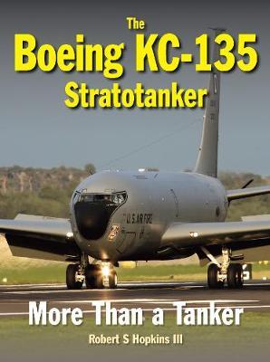 The Boeing KC-135 Stratotanker by Robert S. Hopkins