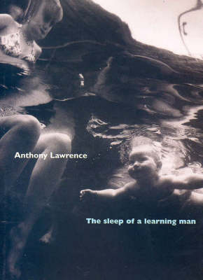 Sleep of a Learning Man by Anthony Lawrence