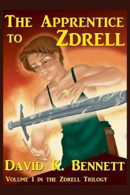 The Apprentice to Zdrell: Volume 1 in the Zdrell Trilogy by David K Bennett