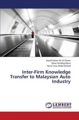 Inter-Firm Knowledge Transfer to Malaysian Auto Industry by Sayed Samer Ali Al-Shami