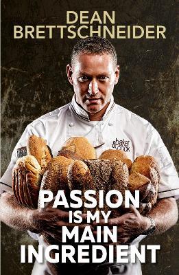 Passion Is My Main Ingredient by D. Brettschneider