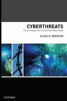 Cyber Threats The Emerging Fault Lines of the Nation State by Susan Brenner