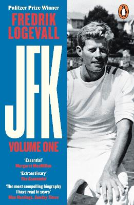 JFK: Volume 1: 1917-1956 by Fredrik Logevall