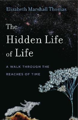 The Hidden Life of Life by Elizabeth Marshall Thomas