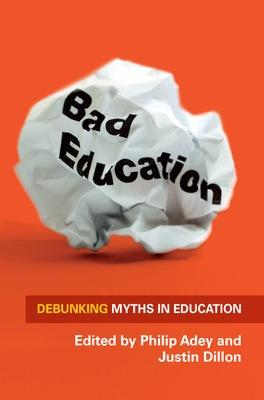 Bad Education: Debunking Myths in Education by Justin Dillon