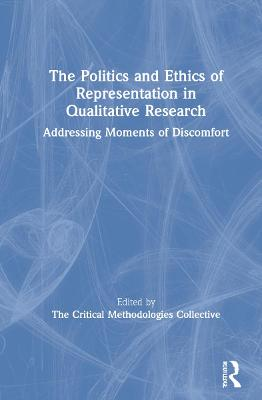 The Politics and Ethics of Representation in Qualitative Research: Addressing Moments of Discomfort book