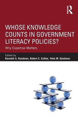 Whose Knowledge Counts in Government Literacy Policies? by Kenneth S. Goodman