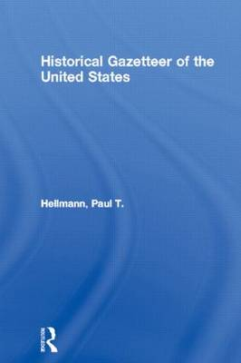 Historical Gazetteer of the United States by Paul T. Hellmann