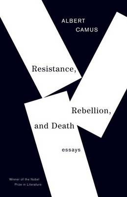 Resistance, Rebellion & Death by Albert Camus