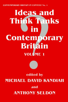Ideas and Think Tanks in Contemporary Britain  Volume 1 by Michael David Kandiah