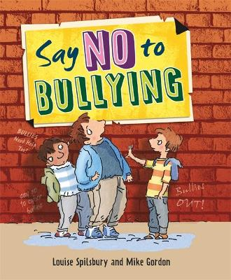 Say No to Bullying by Louise Spilsbury